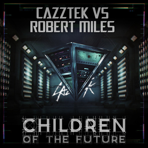 Cazztek vs Robert Miles - Children Of The Future