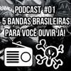 Podcast #1 - 5 bandas brasileiras pra você ouvir já