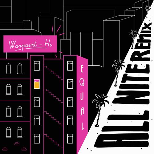 Warpaint - Hi (Equal all nite remix)