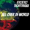 ETC!ETC! x TIGHTTRAXX - All Over Di World (FREE DOWNLOAD)