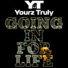 Yourz Truly | Going In For Life