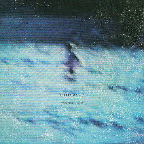 When I Was A Child by Valley Maker