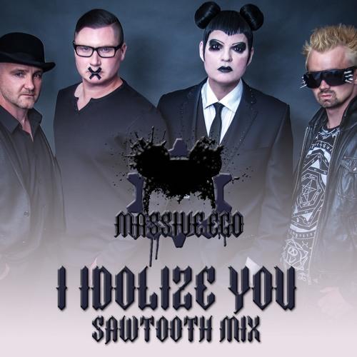 I Idolize You (Sawtooth Mix)- Massive Ego