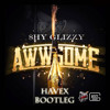 Shy Glizzy - Awwsome (Havex Bootleg)*FREE DOWNLOAD*