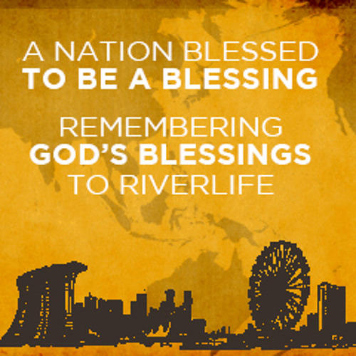A Nation Blessed To Be A Blessings/God's Blessings To RiverLife By Ps J Koe & Ps L Goh (9Aug2015)