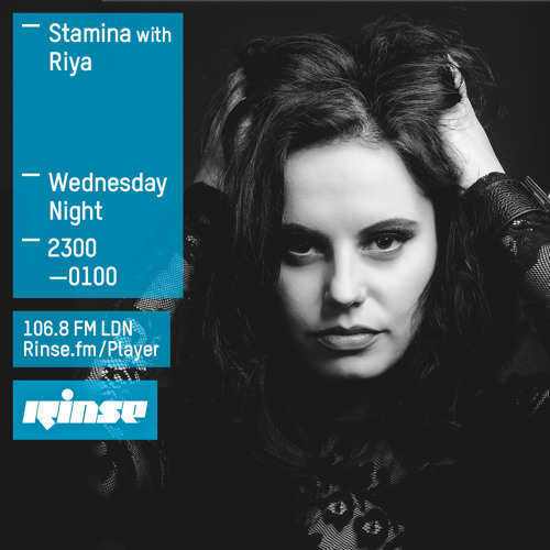 Rinse FM Podcast - Stamina w/ Riya - 12th August 2015