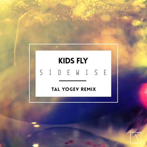 Kids Fly - Sidewise (Tal Yogev Remix)