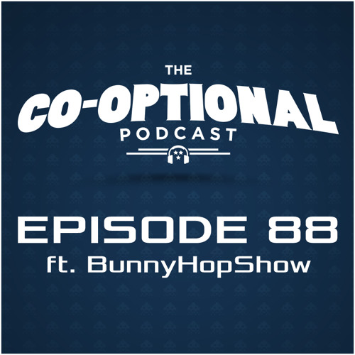 The Co-Optional Podcast Ep. 88 ft. BunnyHopShow [strong language] - August 13, 2015