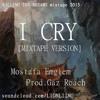 I Cry (Prod.Gaz Roach) [mixtape Version] with Lyrics