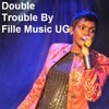 Double Trouble By Fille Music UG new Ugandan Music 2015