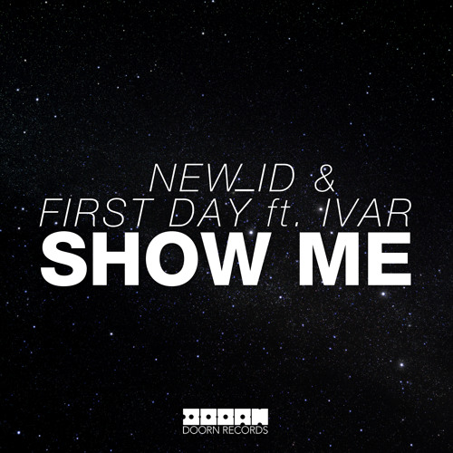 NEW_ID & First Day ft. IVAR - Show Me (Radio Edit) [OUT NOW]