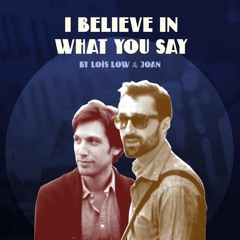 I Believe in What You Say