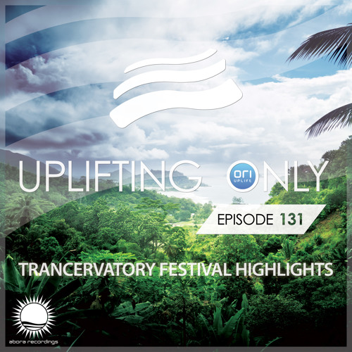 Uplifting Only 131 (August 13, 2015) (Trancervatory Festival Highlights) [Live Re-Recording]