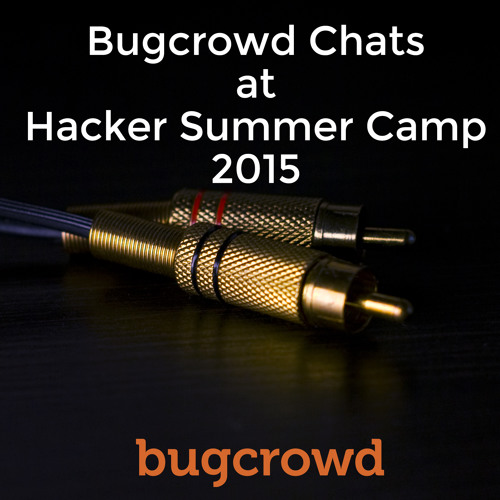 Bugcrowd Chats - Scott Robinson & Rob at DEFCON 2015