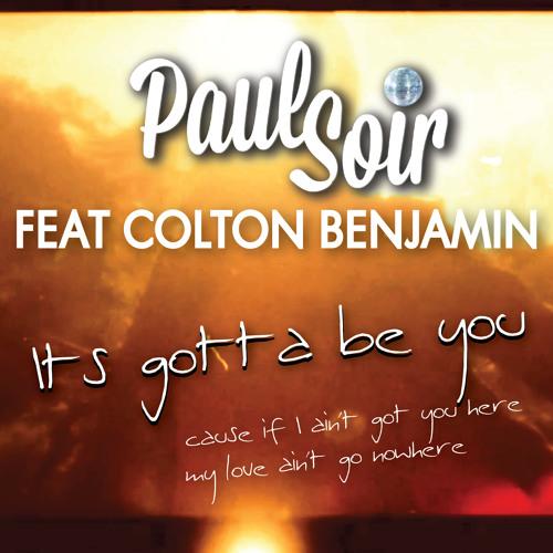 Paul Soir Feat Colton Benjamin - It's Gotta Be You (Radio Edit)