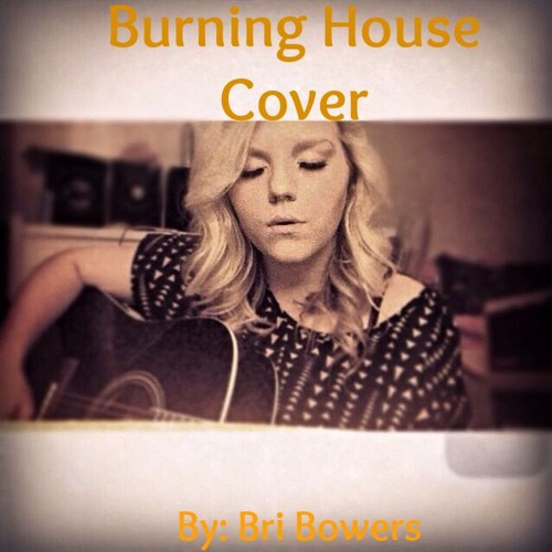 Burning House Cam (@CamCountry) Cover By Bri Bowers | Free Listening On  SoundCloud