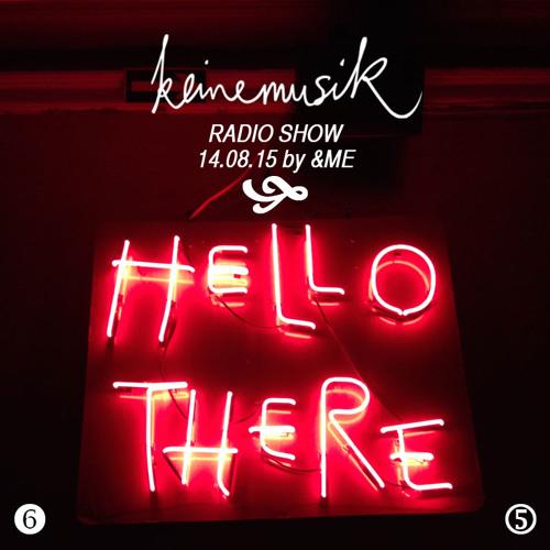 Keinemusik Radio Show by &ME 14.08.2015