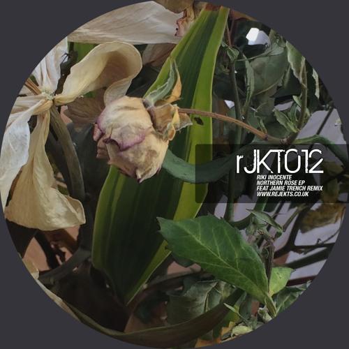rJKT012 - Riki Inocente - Northern Rose EP + Jamie Trench Rmx