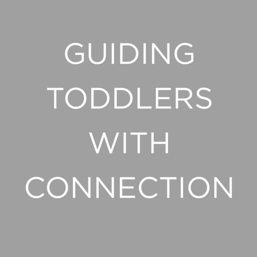 Guiding Toddlers With Connection