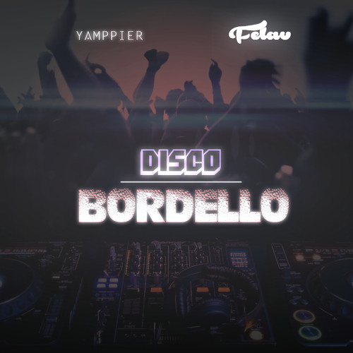 "Yamppier & Felav - ""Disco Bordello"" [Original Mix]"