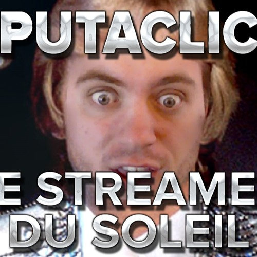 Putaclic - Le Streamer du Soleil