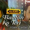 All Is Well - Baaton Ko Teri (Vizen Carter Mix)
