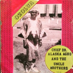 CHIEF ALASKA AGHO & UNCLE BROTHERS - NOMASOKPA
