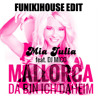 Mia Julia - Mallorca (Da Bin Ich Daheim) (Fun[k]House Edit) [buy=FREE DOWNLOAD]