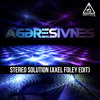 Aggresivnes - Stereo Solution (Axel Foley Edit) Free Download!
