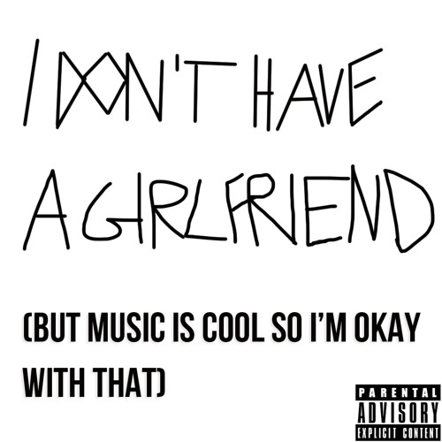 I Don't Have a Girlfriend (But Music is Cool so I'm Okay With That) EP [LIMITED FREE DOWNLOAD]