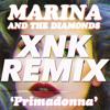 Marina And The Diamonds - Primadonna Girl (XNK Remix)