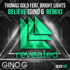 VOTE - Thomas Gold Feat. Bright Lights - Believe (Gino G Remix)(Revealed TomorrowWorld Contest Remix