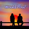 Would You? (Acoustic Version)