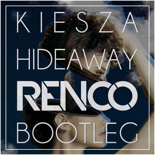 Kiesza - Hideaway (Renco Bootleg) [Free Download]