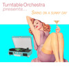 Turntable Orchestra presents...  Swing On A Sunny Day
