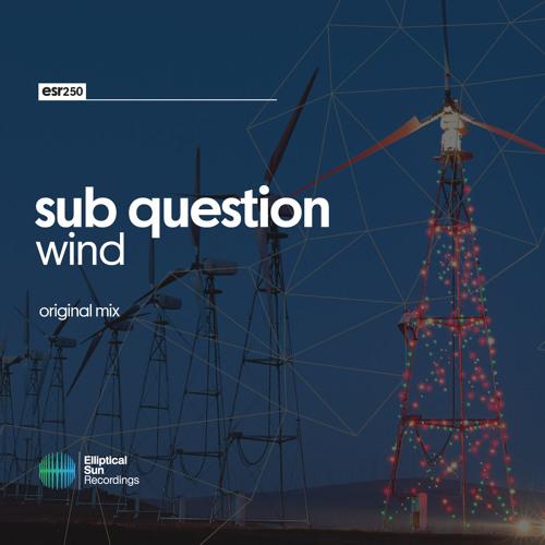 Sub Question - Wind ( Original Mix ) OUT NOW