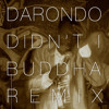 DARONDO - DIDN'T I (BUDDHA REMIX)- FREE DL! -A BEAT A WEEK # 1