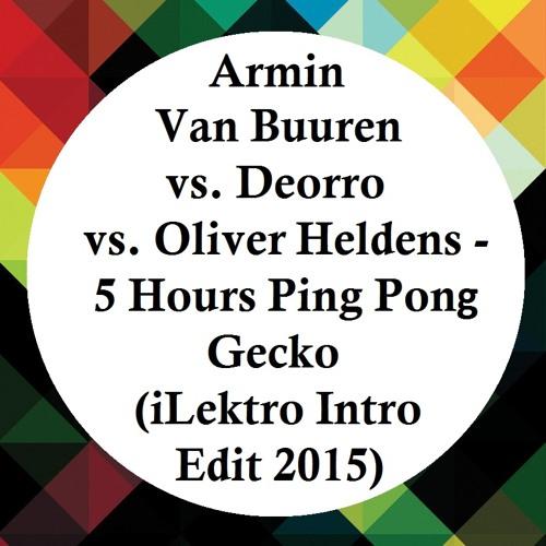 Armin Van Buuren vs. Deorro vs. Oliver Heldens - 5 Hours Ping Pong Gecko ( iLektro Intro Edit 2015 )