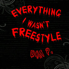 Dom P Everything I Wasn't freestyle