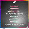 Avicii - Waiting For Love (Ferry & Noke Bootleg)FREE DOWNLOAD