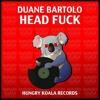 Head Fuck - Duane Bartolo (Original Mix)[Hungry Koala Records] #8 Minimal Charts!