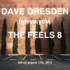 Dave Dresden Gives You THE FEELS 8 (felt On August 17th, 2015)