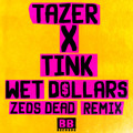 Tazer X Tink Wet Dollars (Zeds Dead Remix) Artwork