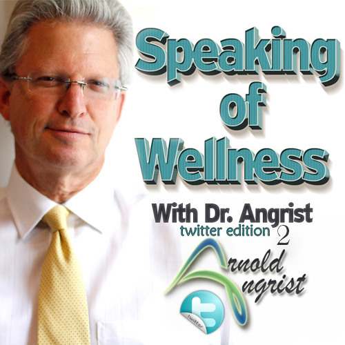Dr. Angrist - Speaking Of Wellness Wellnes - Twitter Edition 2