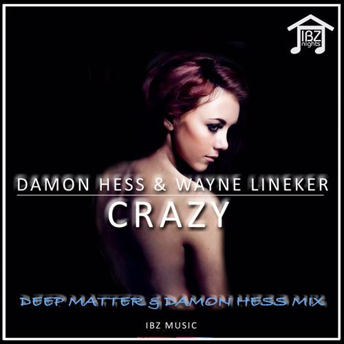 DAMON HESS & WAYNE LINEKER CRAZY FEAT LYDIA LUCY (DEEP MATTER & DAMON HESS MIX) CLUB MIX PREVIEW