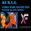 Dj B.i.G. - Ladki Badi Anjani Hai - Kuch Kuch Hota Hai (Fester Skank Mix)