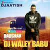 04 - DJ Waley Babu - Badshah (Aastha Gill) - UnChained Vol. 2 (ATS MIX) [djaatish.info]