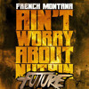 French Montana - Ain't Worried About Nothin' (The Future Refixx)