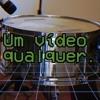 Uma Musica Qualquer - Um Video Qualquer