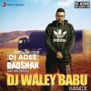 DJ WALE BABU - BADSHAH - DJ ADEE REMIX